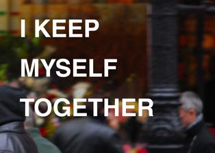 I Keep Myself Together